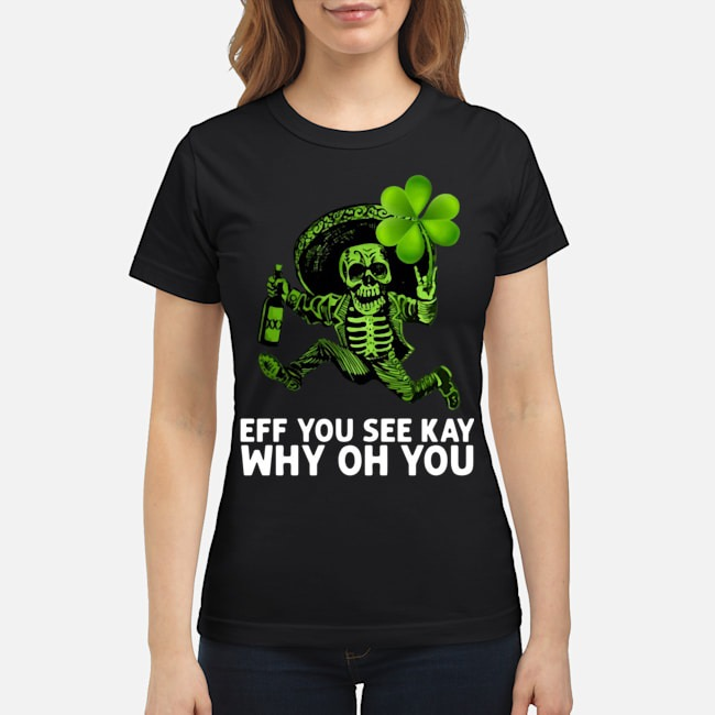 https://kingtees.shop/teephotos/2020/02/Skeleton-Eff-You-See-Kay-Why-Oh-You-St.Patricks-Day-Ladies.jpg