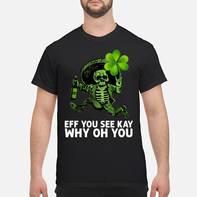 https://kingtees.shop/teephotos/2020/02/Skeleton-Eff-You-See-Kay-Why-Oh-You-St.Patricks-Day-Shirt.jpg