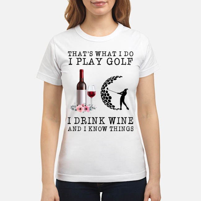 That's What I Do I Play Golf I Drink Wine And I Know Things Ladies
