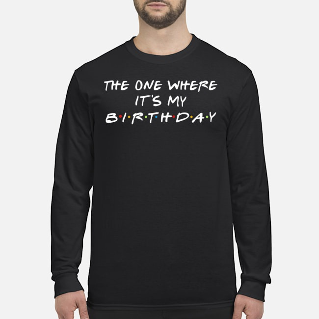 The One Where It's My Birthday Friends Tv Show Long Sleeved T-Shirt