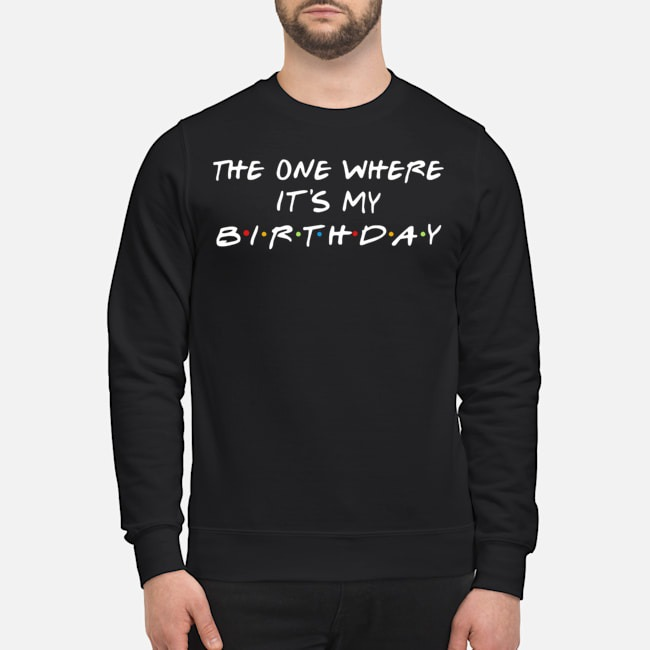 The One Where It's My Birthday Friends Tv Show Sweater