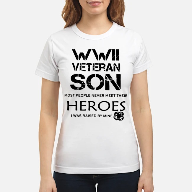 https://kingtees.shop/teephotos/2020/02/Wwii-Veteran-Son-Most-People-Never-Meet-Their-Heroes-I-Was-Raised-By-Mine-Ladies.jpg