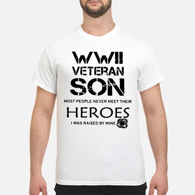 https://kingtees.shop/teephotos/2020/02/Wwii-Veteran-Son-Most-People-Never-Meet-Their-Heroes-I-Was-Raised-By-Mine-Shirt.jpg