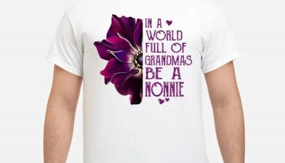Anemone In A World Full Of Grandmas Be A Nonnie Shirt
