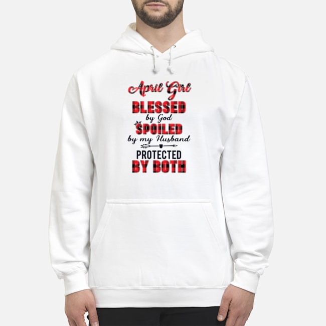 April Girl Blessed By God Spoiled By My Husband Protected By Both Hoodie