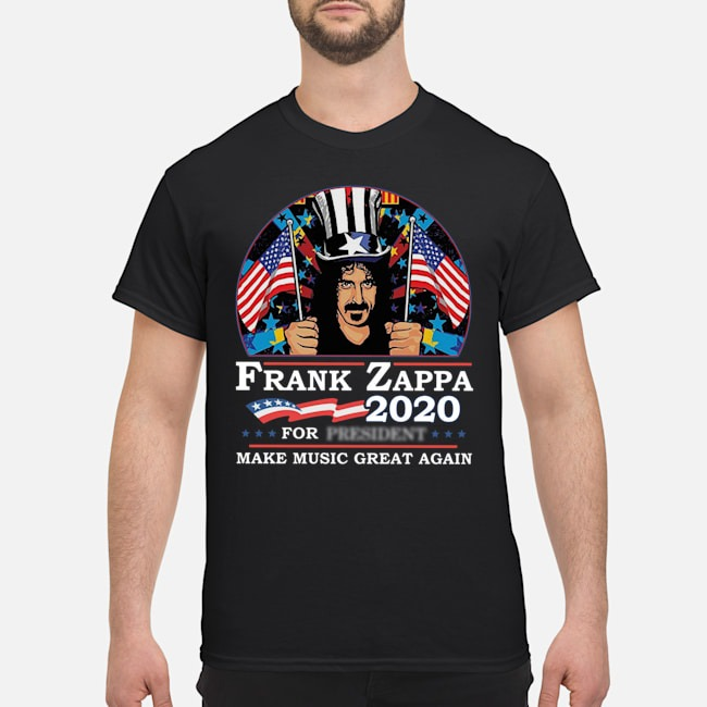 Frank Zappa 2020 For President Make Music Great Again Shirt