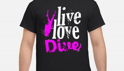 Live Love Dive Shirt
