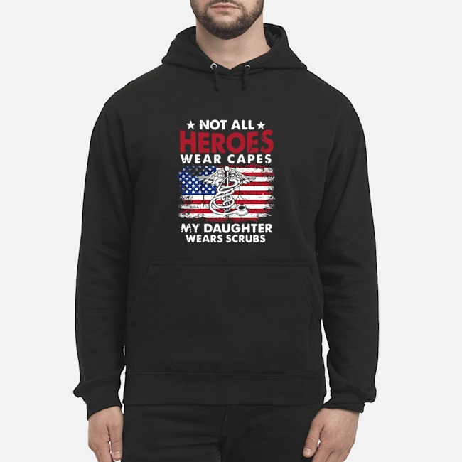 Not All Heroes Wear Capes My Daughter Wears Scrubs Nurse American Flag Hoodie