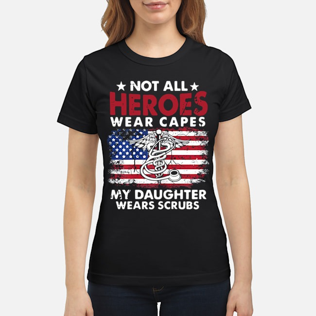 Not All Heroes Wear Capes My Daughter Wears Scrubs Nurse American Flag Ladies