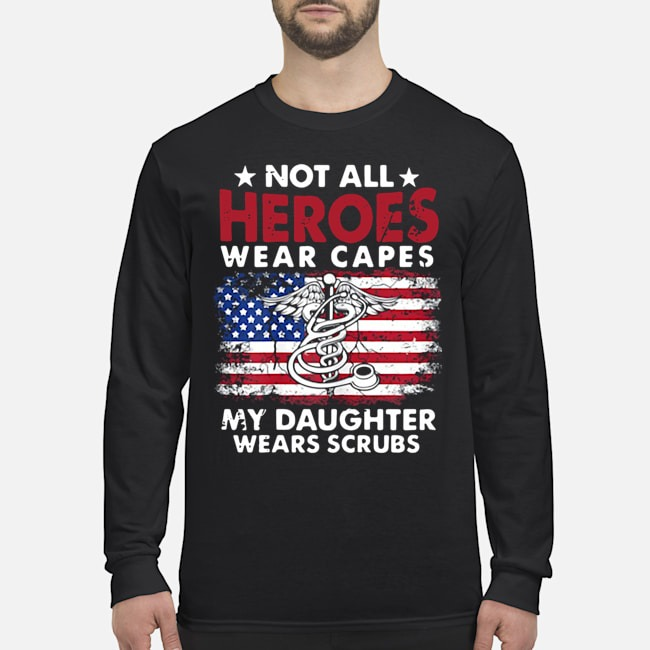 Not All Heroes Wear Capes My Daughter Wears Scrubs Nurse American Flag Long-Sleeved