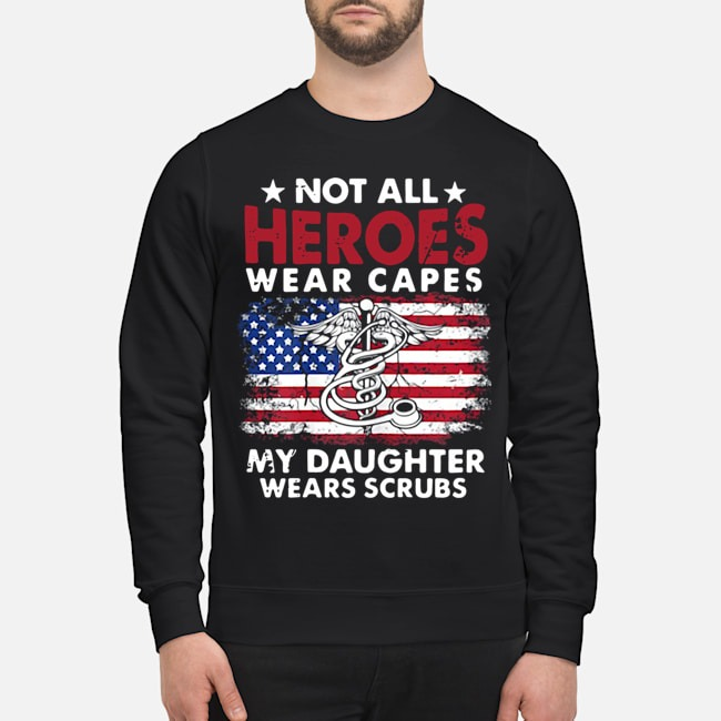 Not All Heroes Wear Capes My Daughter Wears Scrubs Nurse American Flag Sweater