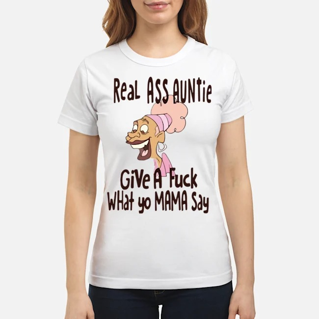 Real Ass Auntie Give A Fuck What Yo Mama Say Ladies