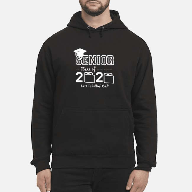 Senior Class of 2020 Shit Is Gettin' Real Graduate Hoodie