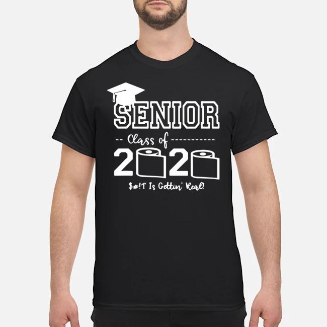 Senior Class of 2020 Shit Is Gettin' Real Graduate Shirt