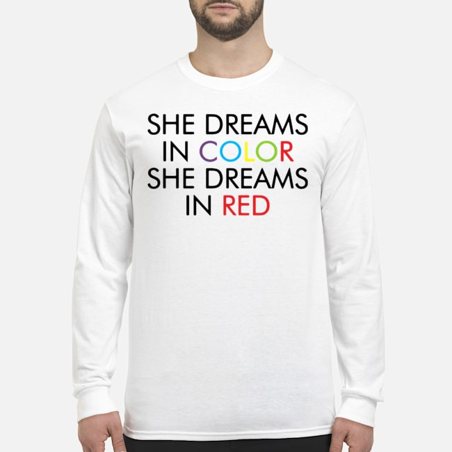 She dreams in color she dreams in red Long-Sleeved