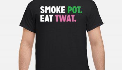 Smoke Pot Eat Twat Shirt