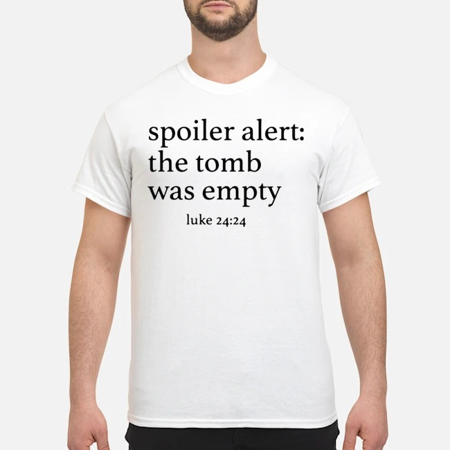 Spoiler alert the tomb was empty shirt