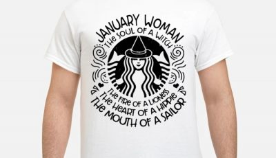 Starbucks January woman the soul of a witch the fire of a lioness shirt
