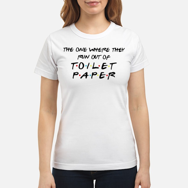 The one where they run out of toilet paper tee Ladies
