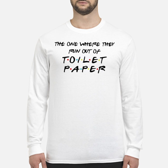 The one where they run out of toilet paper tee Long-Sleeved