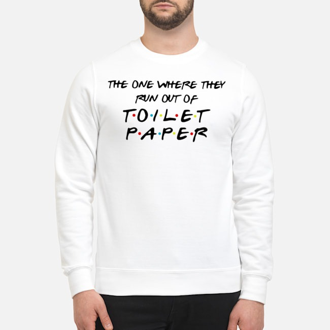 The one where they run out of toilet paper tee Sweater