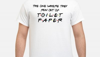 The one where they run out of toilet paper tee shirt