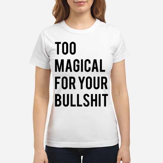 Too magical for your bullshit Ladies