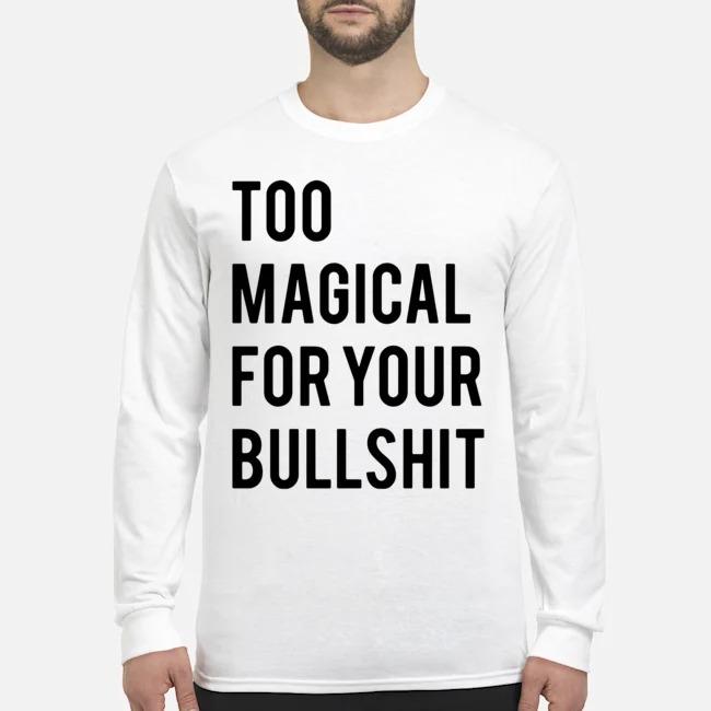 Too magical for your bullshit Long-Sleeved