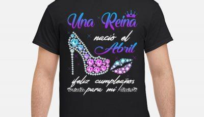 Una Reina Nació El Abril Ileliz Cumpleanos Para Mi Diamond Shirt