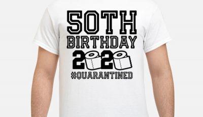50th Birthday 2020 Toilet Paper #quarantined Shirt
