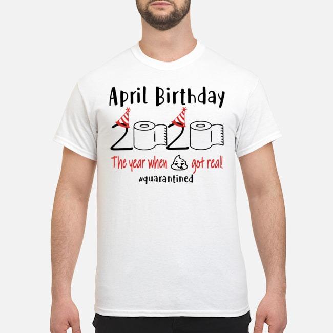 April birthday 2020 the year when shit got real quarantined Shirt – April girl birthday 2020 t-shirt – funny birthday quarantine For T-Shirt