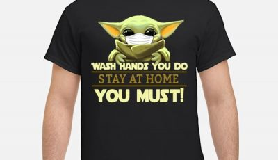 Baby Yoda Wear Masks Wash Hands You Do Stay At Home You Must Shirt