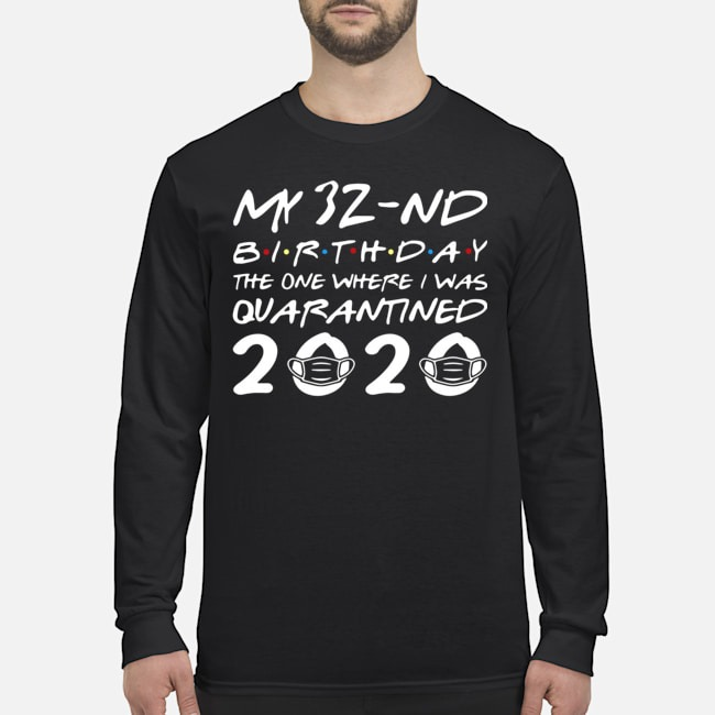 Born In 1988 My 32nd Birthday The One Where I Was Quarantined Long-Sleeved