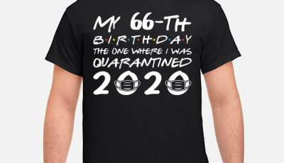 Born in 1954 My 66th Birthday The One Where I was Quarantined 2020 TShirt – Distancing Social 66th Birthday Tee Shirts