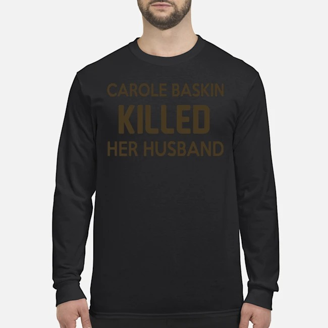 Carole Baskin Killed Her Husband Long-Sleeved