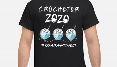 Crocheter 2020 #quarantined Covid 19 Shirt
