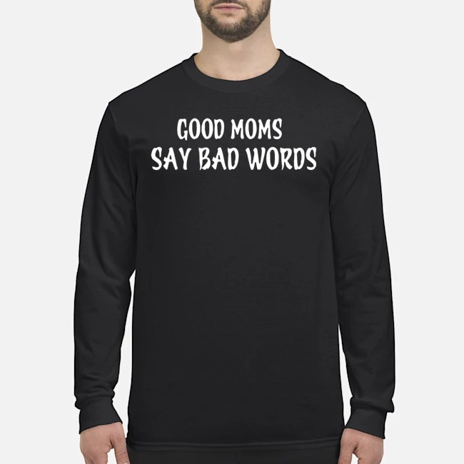 Good Moms Say Bad Words Long-Sleeved