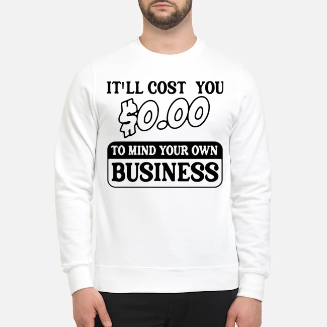 It'll Cost You $0.00 To Mind Your Own Business Sweater