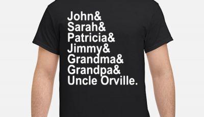 John Sarah Patricia Jimmy Grandma Grandpa Uncle Orville Shirt