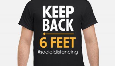 Keep Back 6 Feet #socialdistancing Shirts