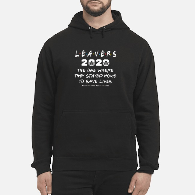 Leavers 2020 The One Where They Stayed Home To Save Lives #classof2020 #quarantined Hoodie