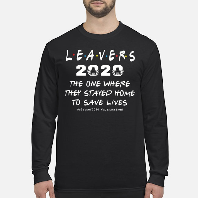 Leavers 2020 The One Where They Stayed Home To Save Lives #classof2020 #quarantined Long-Sleeved