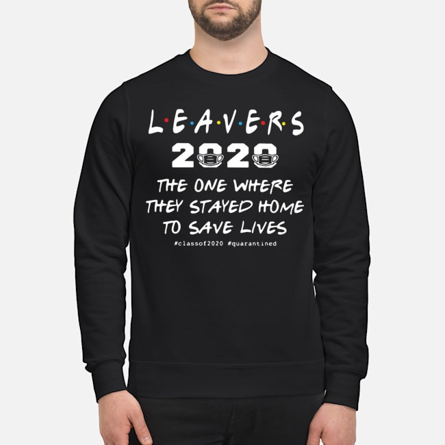 Leavers 2020 The One Where They Stayed Home To Save Lives #classof2020 #quarantined Sweater