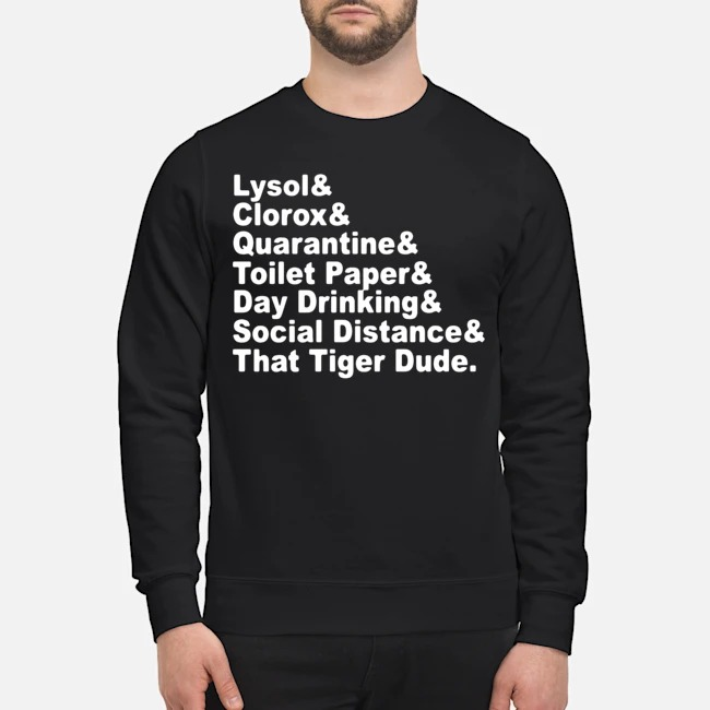 Lysol Clorox Quarantine Toilet Paper Day Drinking Social Distance That Tiger Dude Sweater