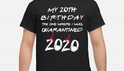 My 20th Birthday The One Where I Was Quarantined 2020 Shirt