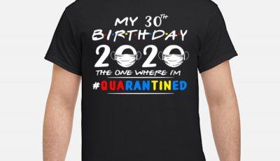 My 30th Birthday 2020 Mask The One Where I'm #quarantined Shirt