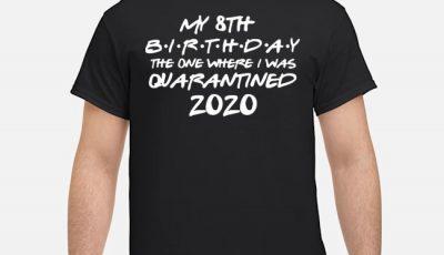 My 8th house Birthday The One Were I Was Quarantine Birthday Shirt
