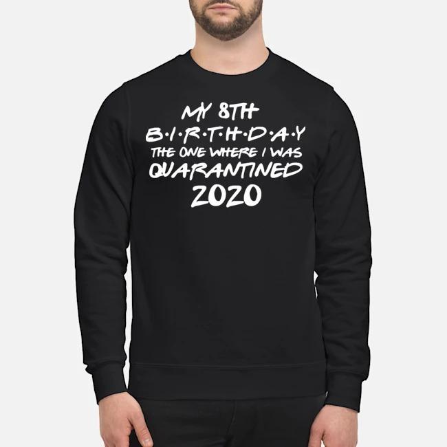 My 8th house Birthday The One Were I Was Quarantine Birthday Sweater