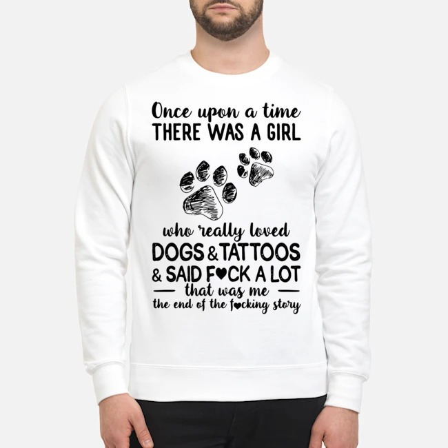 Once Upon A Time There Was A Girl Who Really Loves Dogs And Tattoos Sweater