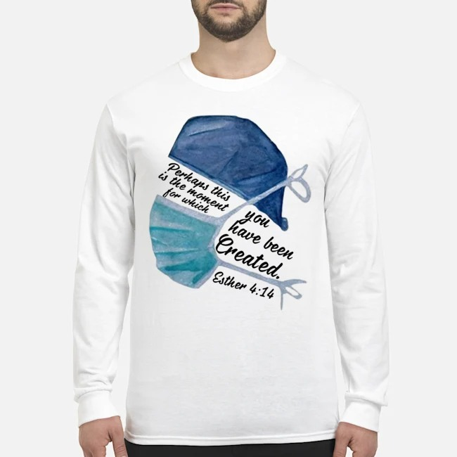 Perhaps This Is The Moment For Which You Have Been Created Nurse Long-Sleeved